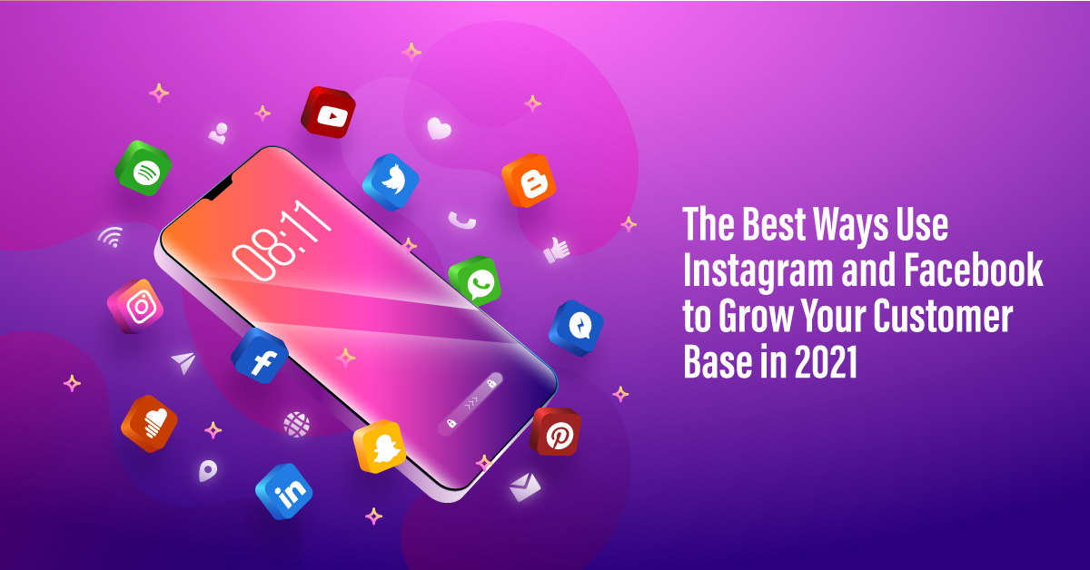 THE BEST WAYS USE INSTAGRAM AND FACEBOOK TO GROW YOUR CUSTOMER BASE